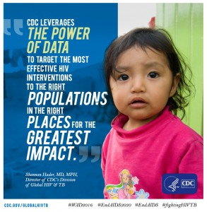 CDC leverages the power of data to target the most effective HIV interventions to the right populations in the right places for the greatest impact. - Shannon Hader, MD, MPH, Director of CDC's Division of Global HIV & TB